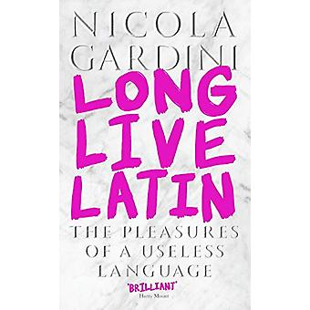 Long Live Latin - The Pleasures of a Useless Language by Nicola Gardin