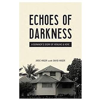 Echoes of Darkness - A Survivor's Story of Healing and Hope by Jadie H