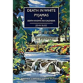 Death in White Pyjamas - & Death Knows No Calendar by John Bude -