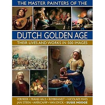 The Master Painters of the Dutch Golden Age by Hodge & Susie
