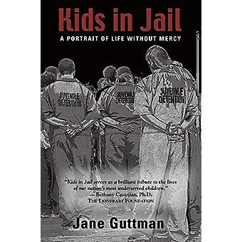 Kids in Jail - A Portrait of Life Without Mercy by Jane Guttman - 9780