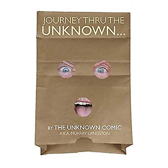Journey Thru the Unknown... (by the Unknown Comic) (Hardback) by Murr