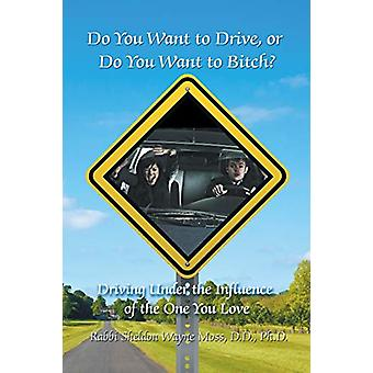 Do You Want to Drive - or Do You Want to Bitch? Driving Under the Inf