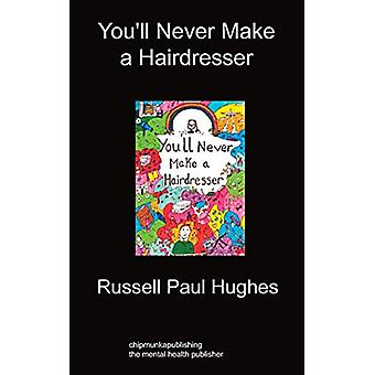 You'll Never Make a Hairdresser by Russell Paul Hughes - 978184991202