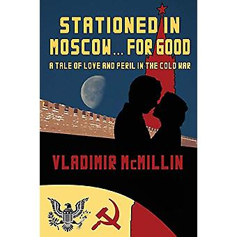 Stationed in Moscow ... for Good by Vladimir McMillin - 9781936688425