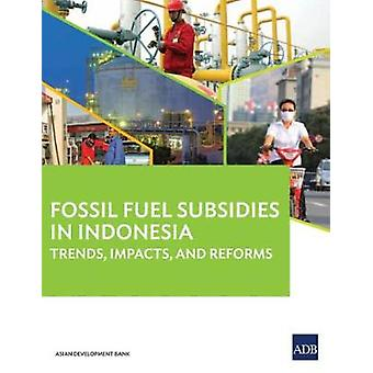 Fossil Fuel Subsidies in Indonesia - Trends - Impacts - and Reforms by