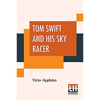 Tom Swift And His Sky Racer - Or The Quickest Flight On Record by Vict