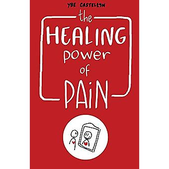 The Healing Power of Pain - Stories of Trauma and Recovery by Ybe Cast