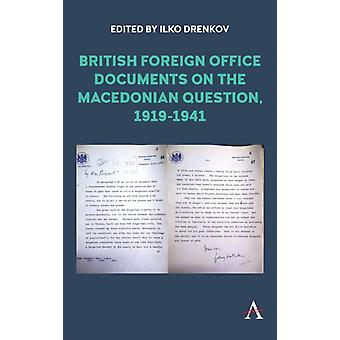 British Foreign Office Documents on the Macedonian Question 19191941 by Consultant editor Ivan Metodiev Petrov & Consultant editor Lynnette G Leonard & Edited by Ilko Drenkov