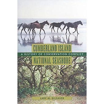 Cumberland Island National Seashore  A History of Conservation Conflict by Lary M Dilsaver