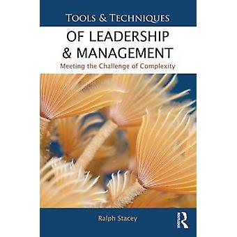 Tools and Techniques of Leadership and Management  Meeting the Challenge of Complexity by Stacey & Ralph