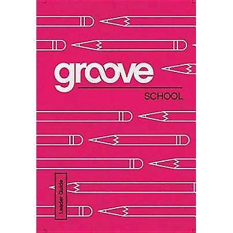 Groove School Leader Guide by Michael Adkins