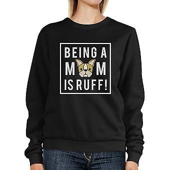 Een moeder wordt Is Ruff zwart Unisex schattig Sweatshirt Gift voor de hondenliefhebber