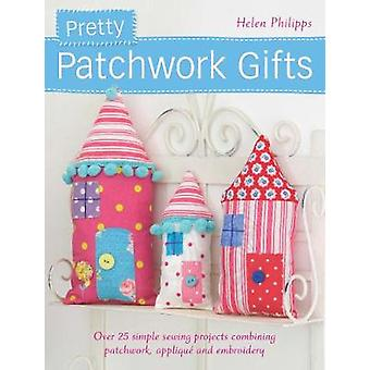 Pretty Patchwork Gifts - Over 25 Simple Sewing Projects Combining Patc