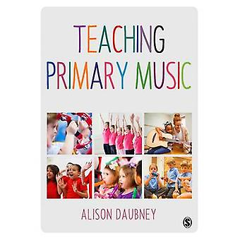 Teaching Primary Music by Alison Daubney - 9781473905719 Book