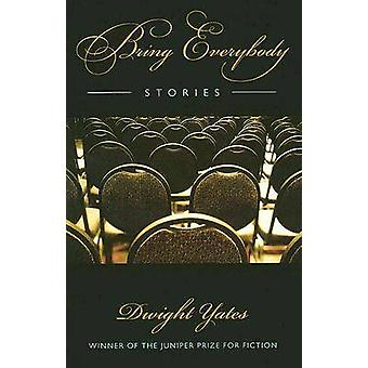 Bring Everybody - Stories by Dwight Yates - 9781558495258 Book