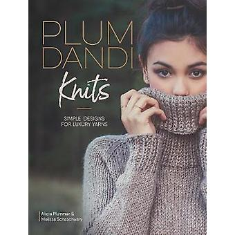 Plum Dandi Knits - Simple Designs for Luxury Yarns by Melissa Schaschw