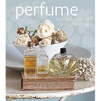 Parfym - konst och hantverk för doft av Karen Gilbert - 9781782495