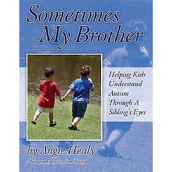 Sometimes My Brother - Helping Kids Understand Autism Through a Siblin