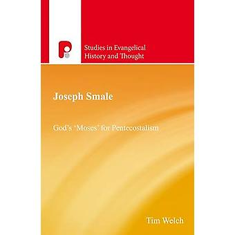 Joseph Smale - God's Moses' for Pentecostalism by Tim Welch - 97818422