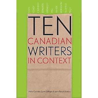 Dix écrivains canadiens en contexte par Marie Carriere - Curtis Gillespie