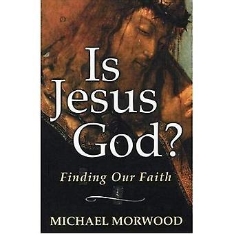 Är Jesus Gud?: att hitta vår tro