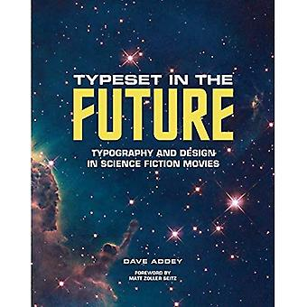 Typeset in the Future: Typography and Design in Science Fiction Movies: Typography and Design in Science Fiction Movies