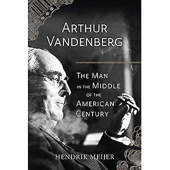Arthur Vandenberg: Mannen i midten av amerikanske århundre