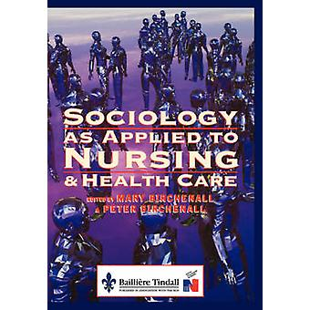 Sociology as Applied to Nursing and Health Care by Birchenall &