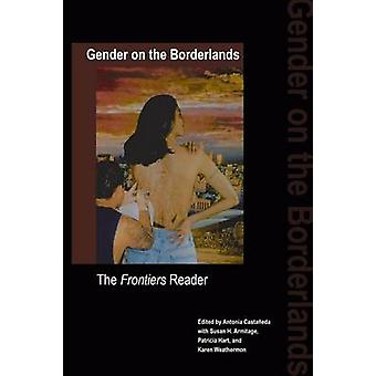 Gender on the Borderlands The Frontiers Reader by Castaneda & Antonia