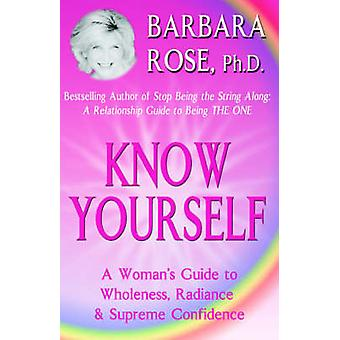 Know Yourself A Womans Guide to Wholeness Radiance  Supreme Confidence by Rose & Barbara