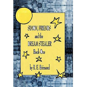 Simon Friends and the Dream Stealer Book One by Bremaud & R. E.
