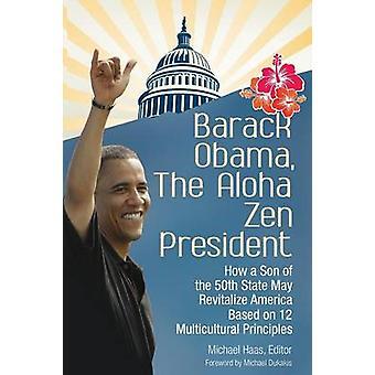 Barack Obama el Aloha Presidente Zen como un hijo del estado 50 puede revitalizar América basado en 12 principios multiculturales por Haas y Michael