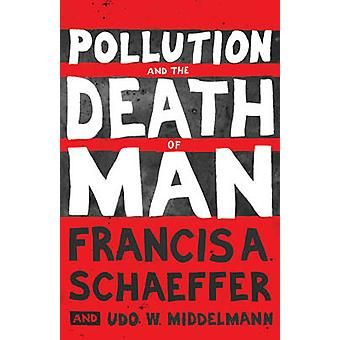 Pollution and the Death of Man by Francis A. Schaeffer - Udo W. Midde