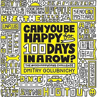 Can You Be Happy for 100 Days in a Row by Dmitry Golubnichy - 9781579