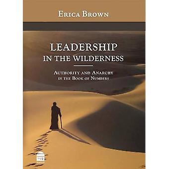 Leadership in the Wilderness - Authority and Anarchy in the Book of Nu