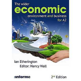 The Wider Economic Environment and Business for A2 (2nd Revised editi