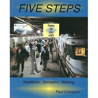Five Steps - Meditative Sensation Walking by Paul Crompton - 97818742