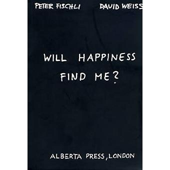 Will Happiness Find Me? by Peter Fischli - David Weiss - 978388375723