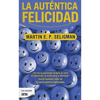 La Autentica Felicidad by Martin E P Seligman - 9788498725087 Book