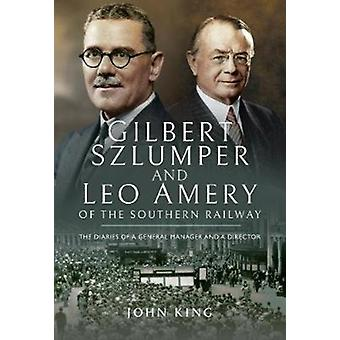 Gilbert Szlumper and Leo Amery of the Southern Railway by John King