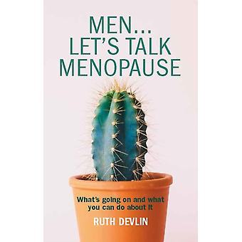 Men... Lets Talk Menopause Whats going on and what you can do about it by Devlin & Ruth
