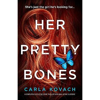 Her Pretty Bones A completely addictive crime thriller with nailbiting suspense by Kovach & Carla