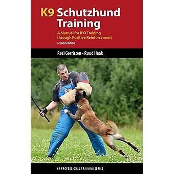 K9 Schutzhund Training - ein Handbuch für IPO-Ausbildung durch Positive Re