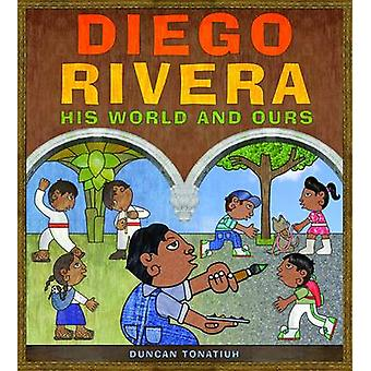 Diego Rivera - His World and Ours by Duncan Tonatiuh - 9780810997318 B