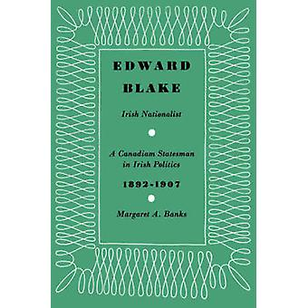 Edward Blake Irish Nationalist A Canadian Statesman in Irish Politics 18921907 by Banks & Margaret A.