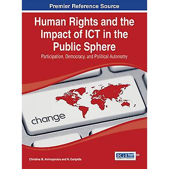 Human Rights and the Impact of Ict in the Public Sphere Participation Democracy and Political Autonomy by Akrivopoulou & Christina M.