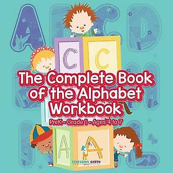 The Complete Book of the Alphabet Workbook   PreKGrade 1  Ages 4 to 7 by Gusto & Professor