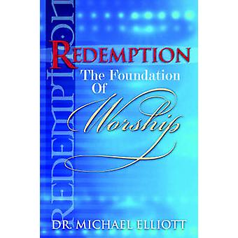 Redemption the Foundation of Worship by Elliott & Mike