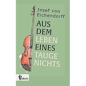 Aus dem Leben eines Taugenichts by Eichendorff & Josef von